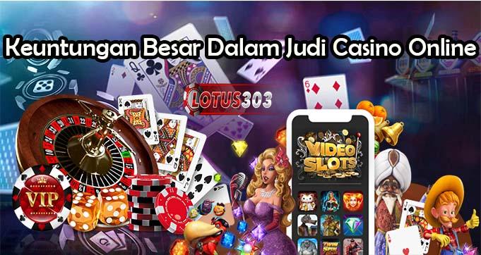 Keuntungan Besar Dalam Judi Casino Online