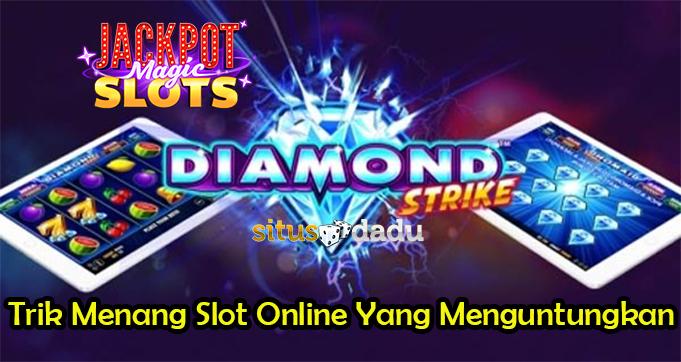 Trik Menang Slot Online Yang Menguntungkan
